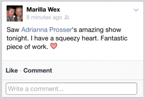 Marilla Wex saw Adrianna's show and thought it was amazing in a facebook post review