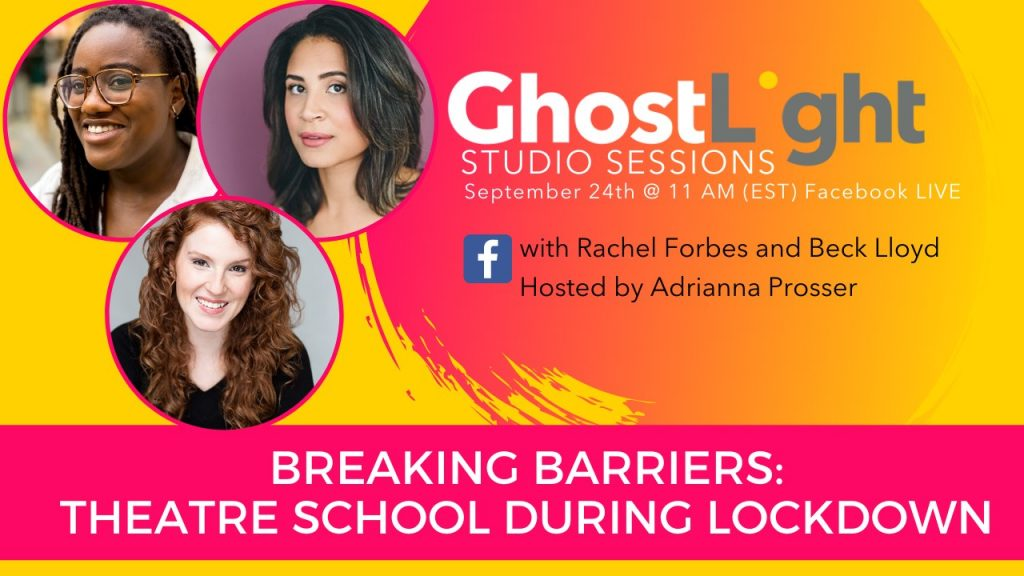 "Studio Sessions banner art with words GhostLight: Studio Sessions ""Breaking Barriers: Theatre School During Lockdown"" with Beck Lloyd and Rachel Forbes Hosted by Adrianna Prosser. Guest headshots on a yellow and pink background"